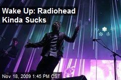 Wake Up: Radiohead Kinda Sucks