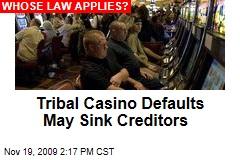 Tribal Casino Defaults May Sink Creditors