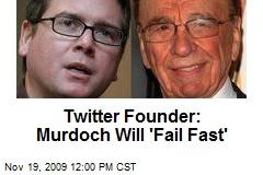 Twitter Founder: Murdoch Will 'Fail Fast'