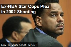 Ex-NBA Star Cops Plea in 2002 Shooting