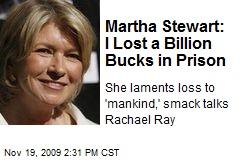 Martha Stewart: I Lost a Billion Bucks in Prison