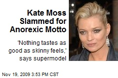 Kate Moss Slammed for Anorexic Motto