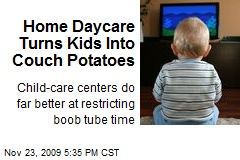Home Daycare Turns Kids Into Couch Potatoes