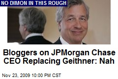 Bloggers on JPMorgan Chase CEO Replacing Geithner: Nah