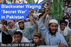 Blackwater Waging 'Secret War' in Pakistan