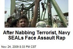 After Nabbing Terrorist, Navy SEALs Face Assault Rap