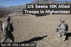 US Seeks 10K Allied Troops in Afghanistan