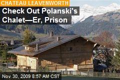 Check Out Polanski's Chalet—Er, Prison