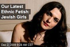 Our Latest Ethnic Fetish: Jewish Girls