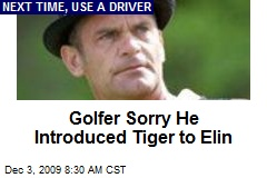 Golfer Sorry He Introduced Tiger to Elin