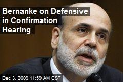 Bernanke on Defensive in Confirmation Hearing