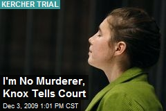 I'm No Murderer, Knox Tells Court