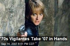 '70s Vigilantes Take '07 in Hands