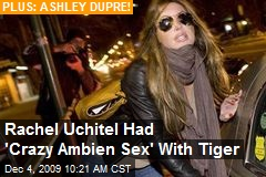Rachel Uchitel Had 'Crazy Ambien Sex' With Tiger