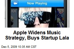 Apple Widens Music Strategy, Buys Startup Lala
