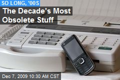 The Decade's Most Obsolete Stuff