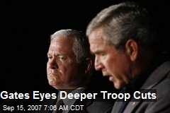 Gates Eyes Deeper Troop Cuts