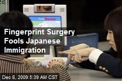 Fingerprint Surgery Fools Japanese Immigration