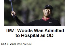 TMZ: Woods Was Admitted to Hospital as OD