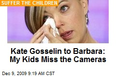 Kate Gosselin to Barbara: My Kids Miss the Cameras