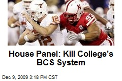 House Panel: Kill College's BCS System