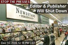 Editor & Publisher Will Shut Down
