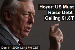 Hoyer: US Must Raise Debt Ceiling $1.8T