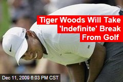 Tiger Woods Will Take 'Indefinite' Break From Golf