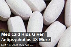 Medicaid Kids Given Antipsychotics 4X More