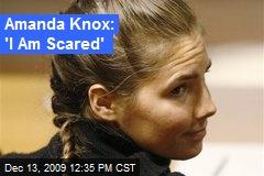 Amanda Knox: 'I Am Scared'