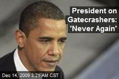 President on Gatecrashers: 'Never Again'