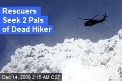 Rescuers Seek 2 Pals of Dead Hiker