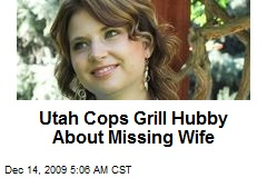 Utah Cops Grill Hubby About Missing Wife