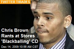 Chris Brown Rants at Stores 'Blackballing' CD