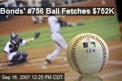 Bonds' #756 Ball Fetches $752K