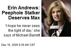 Erin Andrews: Peephole Stalker Deserves Max