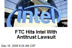 FTC Hits Intel With Antitrust Lawsuit