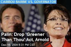 Palin: Drop 'Greener Than Thou' Act, Arnold