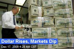 Dollar Rises, Markets Dip