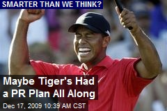 Maybe Tiger's Had a PR Plan All Along