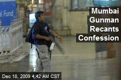 Mumbai Gunman Recants Confession