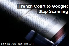 French Court to Google: Stop Scanning