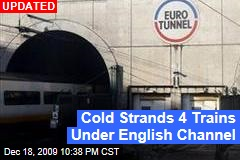 Cold Strands 4 Trains Under English Channel
