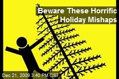 Beware These Horrific Holiday Mishaps