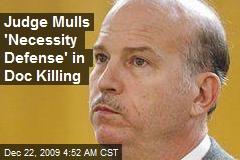 Judge Mulls 'Necessity Defense' in Doc Killing