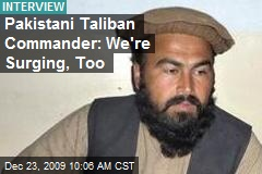 Pakistani Taliban Commander: We're Surging, Too