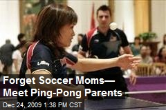 Forget Soccer Moms— Meet Ping-Pong Parents