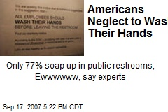 Americans Neglect to Wash Their Hands
