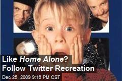Like Home Alone ? Follow Twitter Recreation