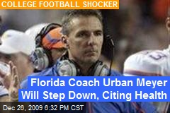 Florida Coach Urban Meyer Will Step Down, Citing Health